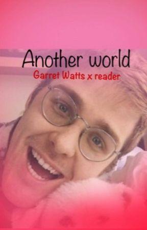 [FINISHED] Another world (Garret watts x reader) by mattyinhealy
