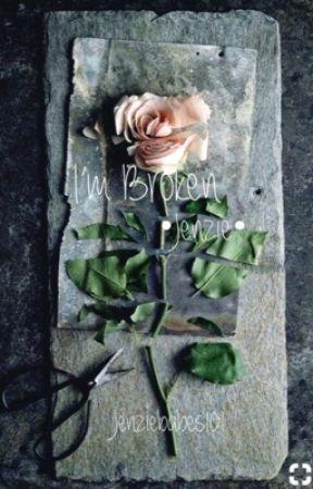 I'm Broken•Jenzie• by jenziebabes101