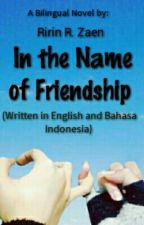 In the Name of Friendship (A Bilingual Novel ~ Completed) by RirinRZaen