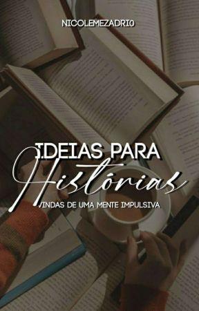 Ideias Para Histórias Vindas De Uma Mente Impulsiva by NicoleMezadri0