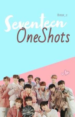 Seventeen | OneShots by mrsunshineyy