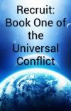 Recruit: Book One of the Universal Conflict ( Under Constant Editing) cover