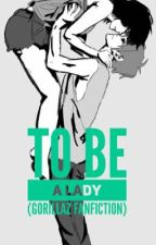 To Be A Lady (Gorillaz Fanfiction) by BabyGirlGore