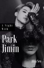 A Night With Park Jimin by pixiibangtan
