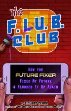 The F.L.U.B. Club by rclarkbtd