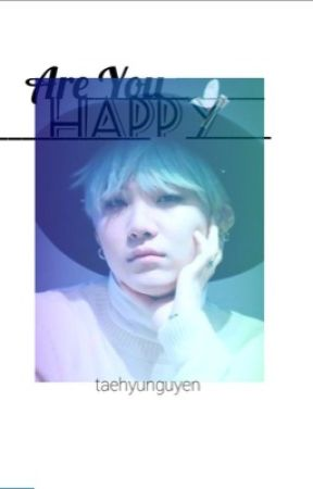 Are You Happy ☑︎ (Min Yoongi Fanfiction) by whathaveidoneo_O