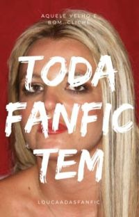 Toda Fanfic tem!  cover