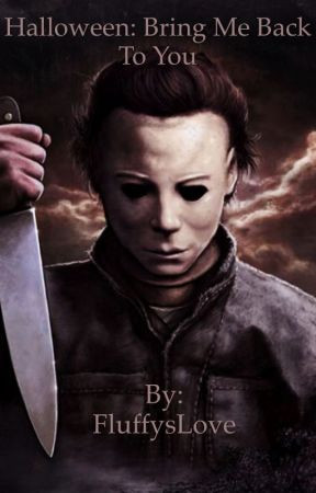 Halloween: Bring me back to you (Michael Myers x oc) by FluffysLove