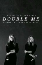 Double Me {Back on} by InamorataFeels