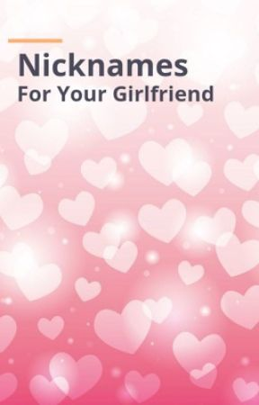 Nicknames girlfriend good for my 200+ Nicknames