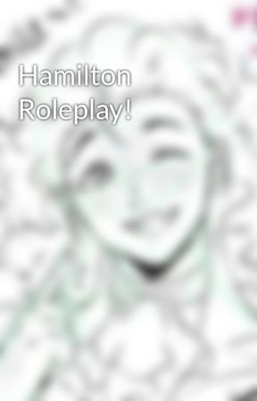 Hamilton Roleplay! by Lorie248