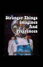 Stranger Things Imagines and Preferences by sweetcelestes