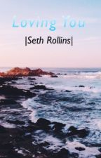 Loving You |Seth Rollins| by those5boysfrom1d