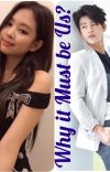 [COMPLETED] Why It Must Be Us ? | Jennie Kim X Male Reader--Blackpink fanfic cover