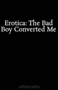 Erotica: The Bad Boy Converted Me cover