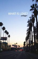 WHAT IS LOVE? by yothsgov