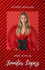 Jennifer Lopez  - Her style by Apresurate