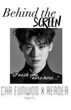 Behind the Screen (Eunwoo x Reader)✔️ [Editing] by kpop_ffs_