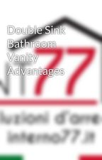 Double Sink Bathroom Vanity Advantages by Letto4ever