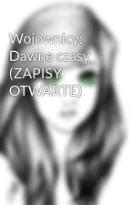 Wojownicy: Dawne czasy (ZAPISY OTWARTE) by AdaWalczak