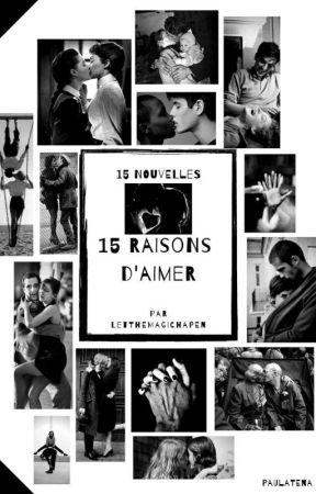 Quinze raisons d'aimer | 15 nouvelles by LetTheMagicHappen