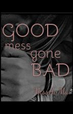 Good mess gone Bad by MissAvMa