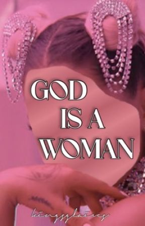 GOD IS A WOMAN ; GRAPHICS by kingsglaives