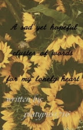 A sad yet hopeful cluster of words for my lonely heart by platypus1716