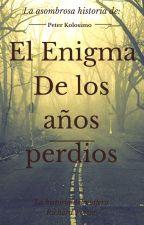 EL ENIGMA DE LOS AÑOS PERDIDOS by andrescardona62