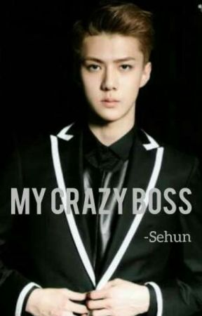 MY CRAZY BOSS!(18+)!-Oh Sehun (S2) by demarxy
