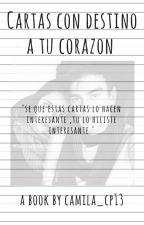Cartas con Destino a tu corazon by camila_cp13