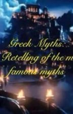 Greek Myths: A Retelling of The Most Famous Myths by queenofnerds1