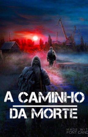 A Caminho Da Morte by itsmeeanaa