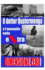 Il Dr.Quatermenga e l'anomalia nella extra dimensione zero  - multitrama by 65c02movies
