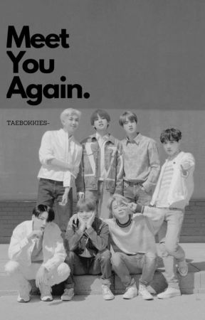 Meet You Again | bts.✔️ by taebokkies-