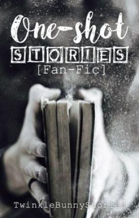 One-Shot Stories [Fan-Fic] by TwinkleBunnyStories
