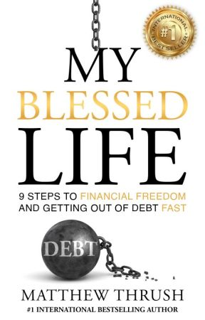 My Blessed Life: 9 Steps to Financial Freedom And Getting Out Of Debt Fast by genk01