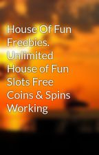 House Of Fun Freebies. Unlimited House of Fun Slots Free Coins & Spins Working by marjoleinhenja1021