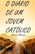 O DIÁRIO DE UM JOVEM CATÓLICO by VinciusOliveira8