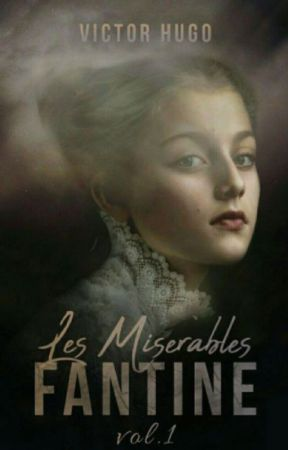 LES MISERABLES - VOL 1- FANTINE (Completed) by VictorHugo