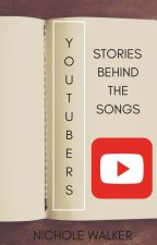 Youtubers: Stories Behind the Songs by NeverNotNicky