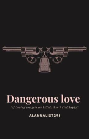 Dangerous love by AlannaList291
