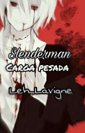 Slenderman- Carga Pesada{ULTIMADO} by Leh_Lavigne