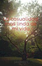 La casualidad mas linda de mi vida by jake88821