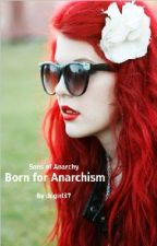 Born for Anarchism (On Hold) by Ghoulia666