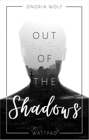 ⧝ OUT OF THE SHADOWS ⧝ by OnoriaWolf