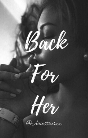Back for Her 18 + (Editing) by ariesstarz