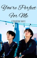 You're Perfect For Me [M.YG x J.JK] by tokki_qiu7
