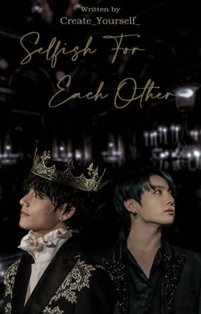 Selfish For Each Other by Create_Yourself_