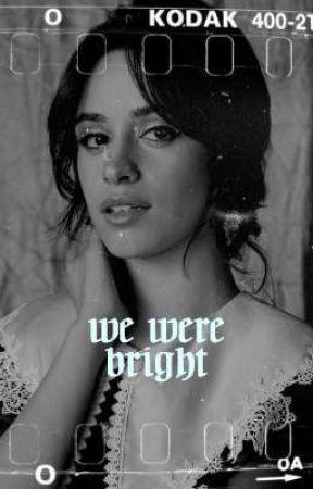 we were bright ➳ camila cabello  by afirecamz
